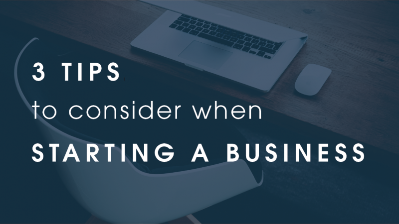 Three Tips to Consider When Starting a Business